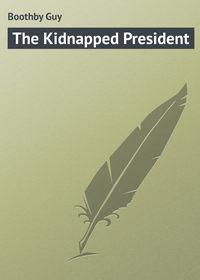 Книга The Kidnapped President