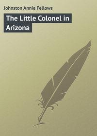 Книга The Little Colonel in Arizona