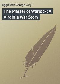 Книга The Master of Warlock: A Virginia War Story