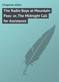 Книга The Radio Boys at Mountain Pass: or, The Midnight Call for Assistance