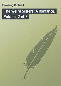 Книга The Weird Sisters: A Romance. Volume 2 of 3