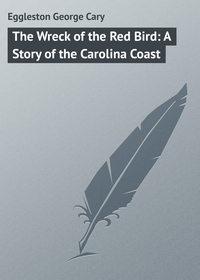 Книга The Wreck of the Red Bird: A Story of the Carolina Coast