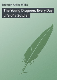 Книга The Young Dragoon: Every Day Life of a Soldier