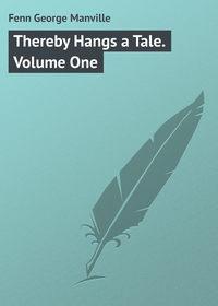 Книга Thereby Hangs a Tale. Volume One