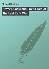Книга 'Tween Snow and Fire: A Tale of the Last Kafir War