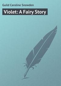 Купить книгу Violet: A Fairy Story, автора