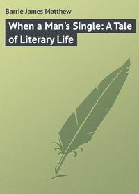 Купить книгу When a Man's Single: A Tale of Literary Life, автора