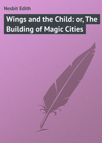 Книга Wings and the Child: or, The Building of Magic Cities