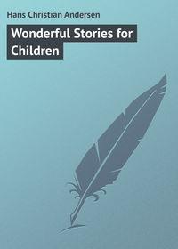 Купить книгу Wonderful Stories for Children, автора Hans Christian Andersen