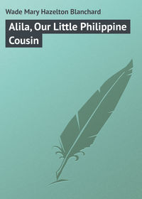 Купить книгу Alila, Our Little Philippine Cousin, автора Mary Hazelton Blanchard  Wade