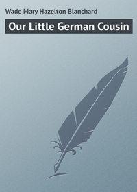 Купить книгу Our Little German Cousin, автора Mary Hazelton Blanchard  Wade