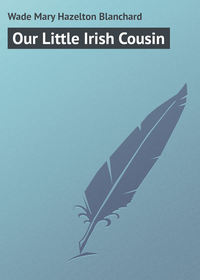 Купить книгу Our Little Irish Cousin, автора Mary Hazelton Blanchard  Wade