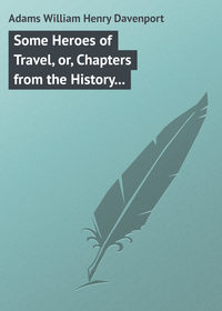 Купить книгу Some Heroes of Travel, or, Chapters from the History of Geographical Discovery and Enterprise, автора W. H. Davenport (William Henry Davenport)  Adams