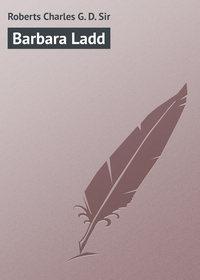 Купить книгу Barbara Ladd, автора Charles G. D.  Roberts