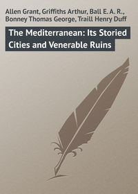 Купить книгу The Mediterranean: Its Storied Cities and Venerable Ruins, автора Grant  Allen
