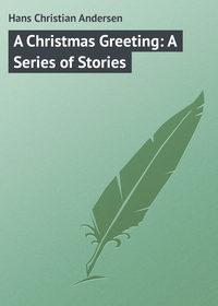 Купить книгу A Christmas Greeting: A Series of Stories, автора Hans Christian Andersen