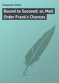 Bound to Succeed: or, Mail Order Frank's Chances