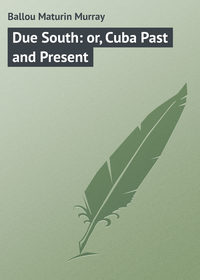 Купить книгу Due South: or, Cuba Past and Present, автора