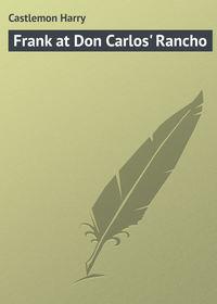 Купить книгу Frank at Don Carlos' Rancho, автора