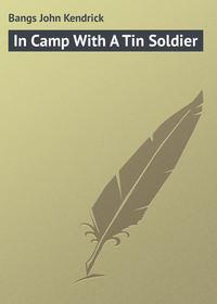 Купить книгу In Camp With A Tin Soldier, автора