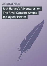 Jack Harvey's Adventures: or, The Rival Campers Among the Oyster Pirates