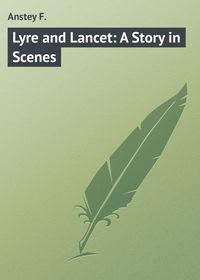 Купить книгу Lyre and Lancet: A Story in Scenes, автора