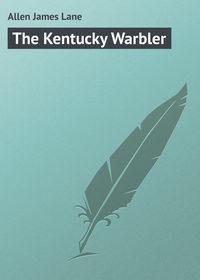 Купить книгу The Kentucky Warbler, автора