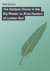 Купить книгу The Outdoor Chums in the Big Woods: or, Rival Hunters of Lumber Run, автора
