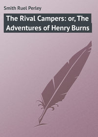 The Rival Campers: or, The Adventures of Henry Burns