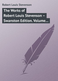 The Works of Robert Louis Stevenson – Swanston Edition. Volume 6