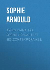 Купить книгу Arnoldiana, ou Sophie Arnould et ses contemporaines;, автора