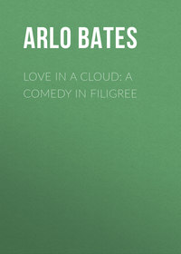 Купить книгу Love in a Cloud: A Comedy in Filigree, автора Arlo Bates
