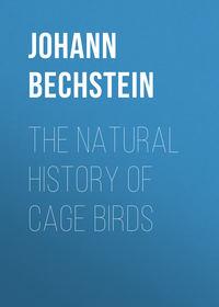 Купить книгу The Natural History of Cage Birds, автора