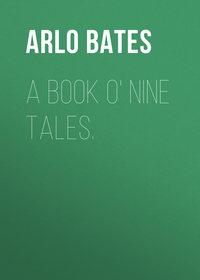 Купить книгу A Book o' Nine Tales., автора Arlo Bates