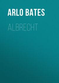 Купить книгу Albrecht, автора Arlo Bates