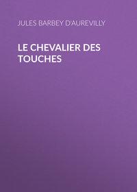 Купить книгу Le Chevalier des Touches, автора Barbey d'Aurevilly