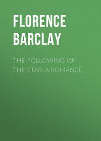 Купить книгу The Following of the Star: A Romance, автора
