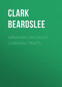 Купить книгу Abraham Lincoln's Cardinal Traits;, автора