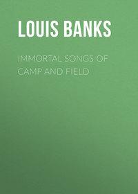 Купить книгу Immortal Songs of Camp and Field, автора