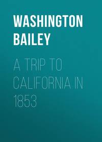 Купить книгу A Trip to California in 1853, автора