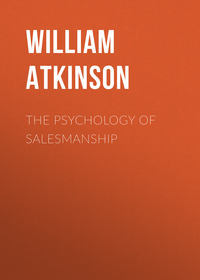 Купить книгу The Psychology of Salesmanship, автора William Walker Atkinson
