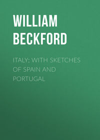 Купить книгу Italy; with sketches of Spain and Portugal, автора William Beckford