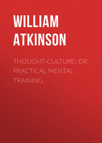 Купить книгу Thought-Culture; Or, Practical Mental Training, автора William Walker Atkinson