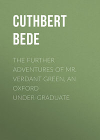 Купить книгу The Further Adventures of Mr. Verdant Green, an Oxford Under-Graduate, автора Cuthbert Bede