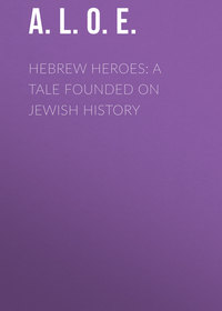 Купить книгу Hebrew Heroes: A Tale Founded on Jewish History, автора