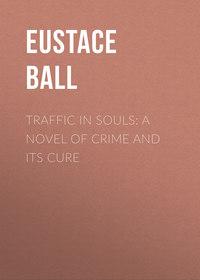 Купить книгу Traffic in Souls: A Novel of Crime and Its Cure, автора