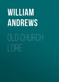 Купить книгу Old Church Lore, автора William Andrews