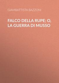 Купить книгу Falco della rupe; O, La guerra di Musso, автора