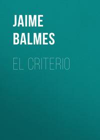 Купить книгу El Criterio, автора Jaime Luciano Balmes