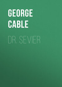 Купить книгу Dr. Sevier, автора George Washington Cable